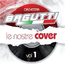 copertina BAGUTTI FRANCO (ORCHESTRA) Le Nostre Cover Vol.1
